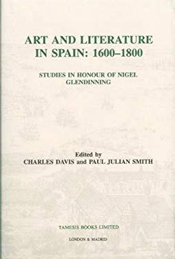 Art and Literature in Spain, 1600-1800: Studies in Honour of Nigel Glendinning 9781855660137