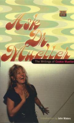 Ask Dr. Mueller: The Writings of Cookie Mueller 9781852423315