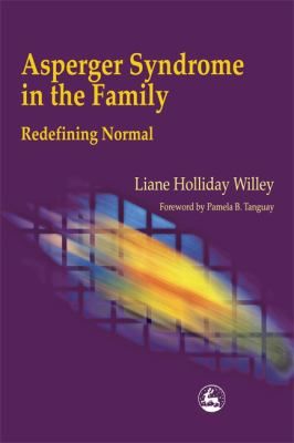 Asperger Syndrome in the Family: Redefining Normal 9781853028731