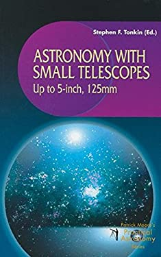 Astronomy with Small Telescopes: Up to 5-Inch, 125 MM 9781852336295