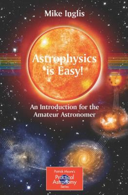 Astrophysics Is Easy!: An Introduction for the Amateur Astronomer 9781852338909