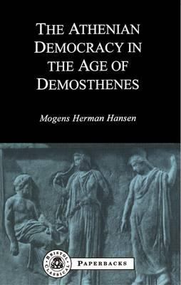 Athenian Democracy in the Age of Demosthenes Structure, Princip Les & Ideology