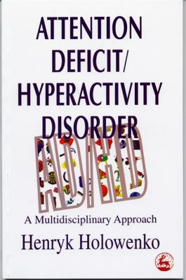 Attention Deficit Hyperacticity Disorder: A Multidisciplinary Approach 9781853027413