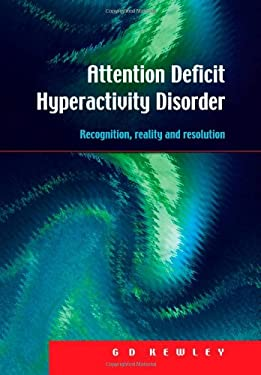 Attention Deficit Hyperactivity Disorder: Recognition, Reality and Resolution 9781853468155