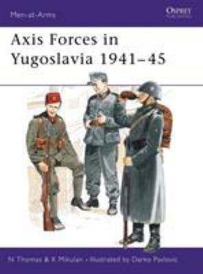 Axis Forces in Yugoslavia 1941-45 9781855324732