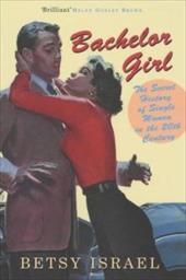 Bachelor Girl: The Secret History of Single Women in the Twentieth Century 7562182