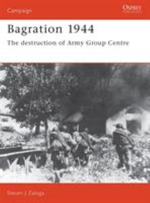 Bagration 1944: The Destruction of Army Group Centre 9781855324787
