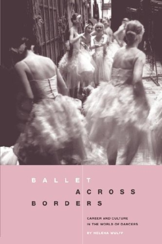 Ballet Across Borders: Career and Culture in the World of Dancers 9781859739983