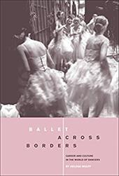 Ballet Across Borders: Career and Culture in the World of Dancers 7595421