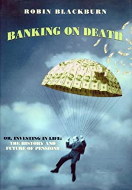 Banking on Death: Or, Investing in Life: The History and Future of Pensions 9781859847954
