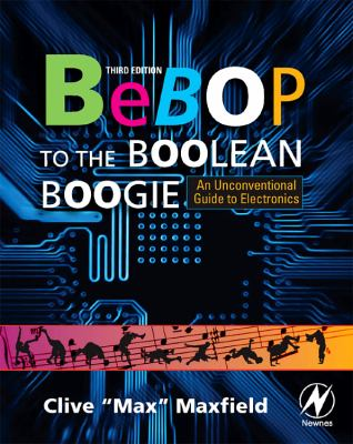 Bebop to the Boolean Boogie: An Unconventional Guide to Electronics 9781856175074
