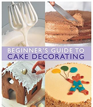 Beginner's Guide to Cake Decorating 9781853918155