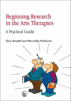 Beginning Research in the Arts Therapies: A Practical Guide 9781853028854
