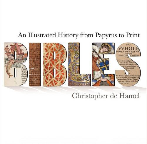 Bibles: An Illustrated History from Papyrus to Print 9781851242986