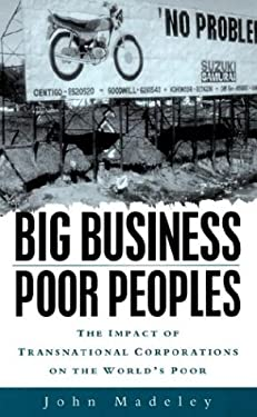 Big Business, Poor Peoples: The Impact of Transnational Corporations on the World's Poor 9781856496728