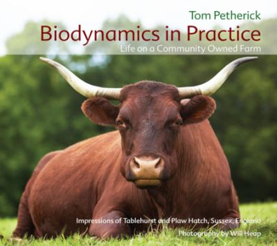 Biodynamics in Practice: Life on a Community Owned Farm: Impressions of Tablehurst and Plaw Hatch, Sussex, England 9781855842502