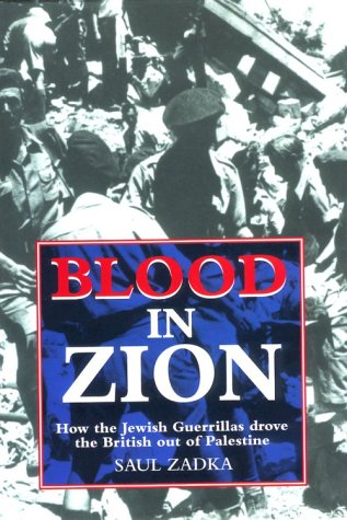 Blood in Zion: How the Jewish Guerrillas Drove the British Out of Palestine 9781857531367