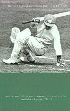 Bodyline Autopsy: The Full Story of the Most Sensational Test Cricket Series: Australia V England 1932-33 9781854109316