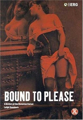 Bound to Please: A History of the Victorian Corset 9781859735305