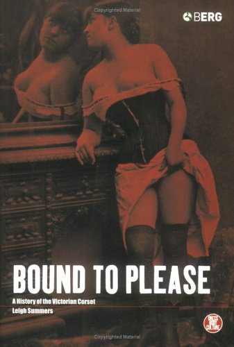 Bound to Please: A History of the Victorian Corset 9781859735107