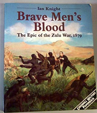 Brave Men's Blood: The Epic of the Zulu War, 1879 9781853672484