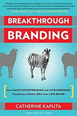 Breakthrough Branding: How Smart Entrepreneurs and Intrapreneurs Transform a Small Idea Into a Big Brand 9781857885811