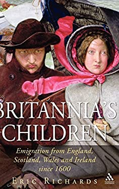 Britannia's Children: Emigration from England, Scotland, Ireland and Wales Since 1600 9781852854416