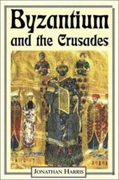 Byzantium and the Crusades (Crusader Worlds)