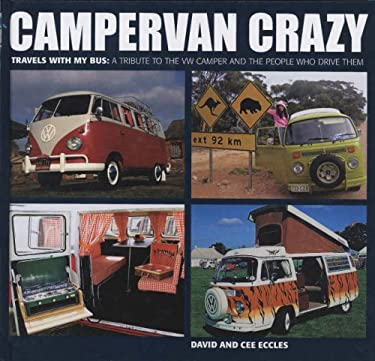 Campervan Crazy: Travels with My Bus: A Tribute to the VW Camper and the People Who Drive Them 9781856266529