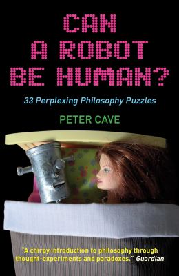 Can a Robot Be Human?: 33 Perplexing Philosophy Puzzles 9781851686476