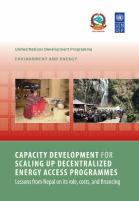 Capacity Development for Scaling Up Decentralized Energy Access Programmes: Lessons from Nepal on Its Role, Costs, and Financing 9781853397165