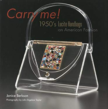 Carry Me!: 1950's Lucite Purses, an American Fashion 9781851495931