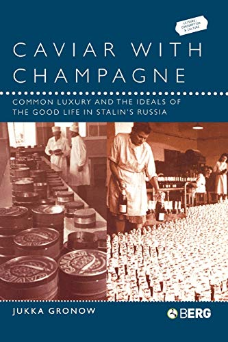 Caviar with Champagne: Common Luxury and the Ideals of the Good Life in Stalin's Russia 9781859736388