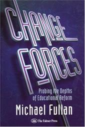 Change Forces: Probing the Depths of Educational Reform - Fullan, Michael G.