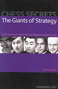 Chess Secrets: The Giants of Strategy: Learn from Kramnik, Karpov, Petrosian, Capablanca and Nimzowitsch 9781857445411