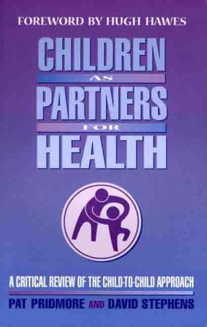 Children as Partners for Health: A Critical Review of the Child-To-Child Approach 9781856496360