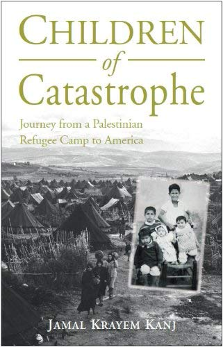 Children of Catastrophe: Journey from a Palestinian Refugee Camp to America 9781859642627