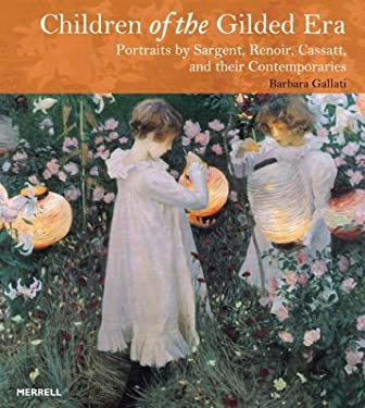 Children of the Gilded Era: Portraits of Sargent, Renoir, Cassatt and Their Contemporaries 9781858942728
