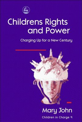 Children's Rights and Power: Charging Up for a New Century 9781853026591