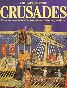 Chronicles of the Crusades : Eye-Witness Accounts of the Wars Between Christianity and Islam