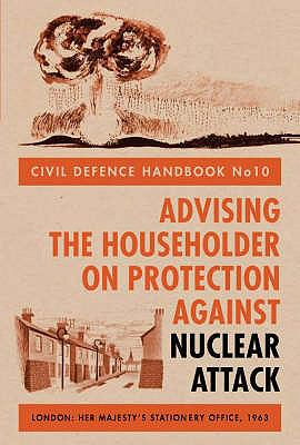 Civil Defence Handbook: Advising the Householder on Protection Against Nuclear Attack 9781851775422