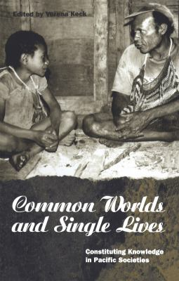 Common Worlds and Single Lives: Constituting Knowledge in Pacific Societies 9781859731697