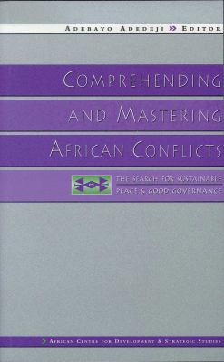 Comprehending and Mastering African Conflicts: The Search for Sustainable Peace and Good Governance 9781856497626