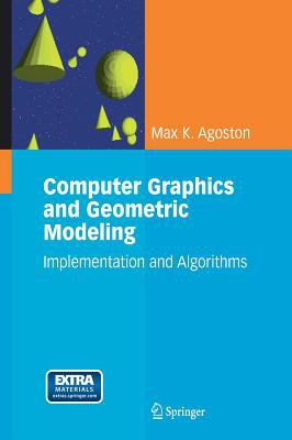 Computer Graphics and Geometric Modeling: Implementation and Algorithms [With CDROM] 9781852338183