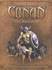 Conan the Barbarian: The Original, Unabridged Adventures of the World's Greatest Fantasy Hero 7558695