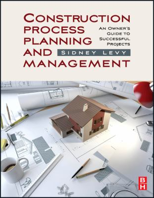 Construction Process Planning and Management: An Owner's Guide to Successful Projects 9781856175487