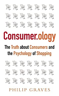 Consumer.ology: The Market Research Myth, the Truth about Consumers and the Psychology of Shopping 9781857885507