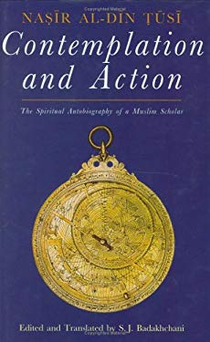 Contemplation and Action: The Spiritual Autobiography of a Shi'i Philosopher 9781850439080