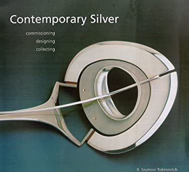 Contemporary Silver: Commissioning, Designing, Collecting 9781858941042