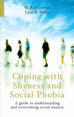 Coping with Shyness and Social Phobias: A Guide to Understanding and Overcoming Social Anxiety 9781851685165